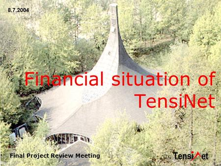 Final Project Review Meeting Financial situation of TensiNet 8.7.2004.