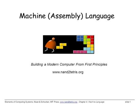 Elements of <strong>Computing</strong> Systems, Nisan & Schocken, MIT Press, www.nand2tetris.org, Chapter 4: Machine <strong>Language</strong> slide 1www.nand2tetris.org Building a Modern.