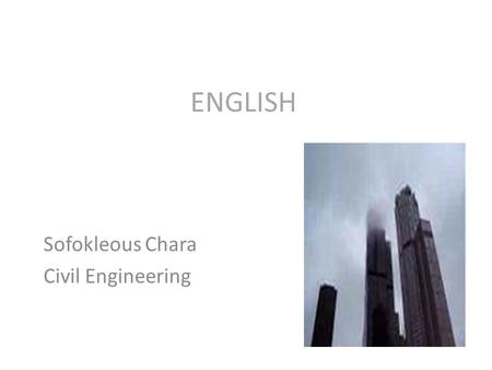 ENGLISH Sofokleous Chara Civil Engineering. Civil engineering is a profession that deals with the design, construction and maintenance of the physical.
