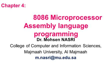 8086 Microprocessor Assembly language programming Dr. Mohsen NASRI College of Computer and Information Sciences, Majmaah University, Al Majmaah