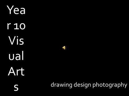 Yea r 10 Vis ual Art s drawing design photography.