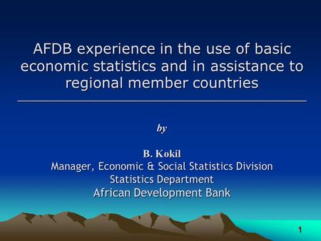 1 AFDB experience in the use of basic economic statistics and in assistance to regional member countries __________________________________________________________.