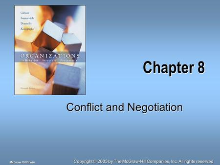 Copyright © 2003 by The McGraw-Hill Companies, Inc. All rights reserved McGraw-Hill/Irwin Chapter 8 Conflict and Negotiation.