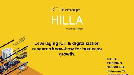 Leveraging ICT & digitalization research know-how for business growth. HILLA FUNDING SERVICES Johanna Ek oulu.fi.