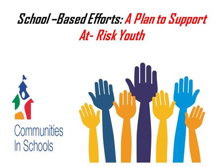 School –Based Efforts: A Plan to Support At- Risk Youth.