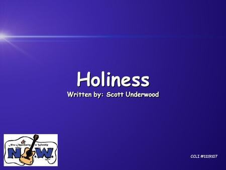 Holiness Written by: Scott Underwood Holiness Written by: Scott Underwood CCLI #1119107.