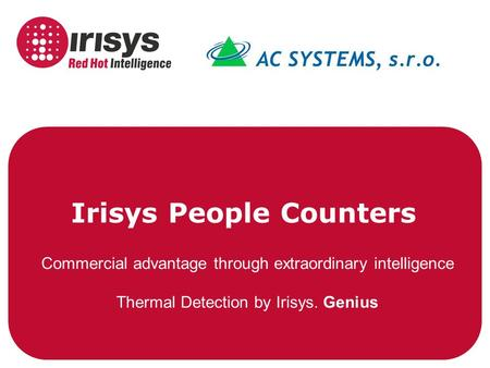 Irisys People Counters Commercial advantage through extraordinary intelligence Thermal Detection by Irisys. Genius.