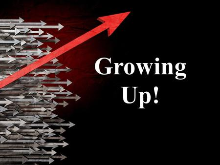 Growing Up!. I. I WRITE TO YOU CHILDREN A. Your Sins have been forgiven 1. Justification: The act of God in bringing sinners into a new covenant.