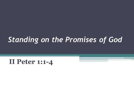Standing on the Promises of God II Peter 1:1-4. Put God's promises in context to gain their full meaning Be careful about claiming someone else's promise.