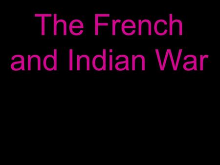 The French and Indian War. The French and Indian War, the colonial part of the seven years war, lasted from 1756 – 1763.