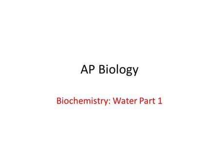 AP Biology Biochemistry: Water Part 1. Earth Water supports life on Earth. – Water, mainly found inside of cells, makes up 70 – 95% of the organisms.
