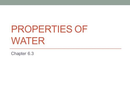 PROPERTIES OF WATER Chapter 6.3. Water A water Molecules is made of Two Hydrogen atoms and an Oxygen atom H 2 0 O.