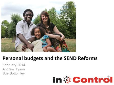 February 2014 Andrew Tyson Sue Bottomley Personal budgets and the SEND Reforms.
