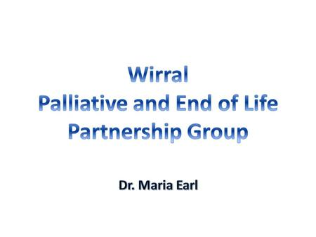 WIRRAL Chair: CCG EOLC Clinical Lead CCG Commissioning Support Manager Admin support Acute Hospital (WUTH) Assistant Medical Director Director of Nursing.