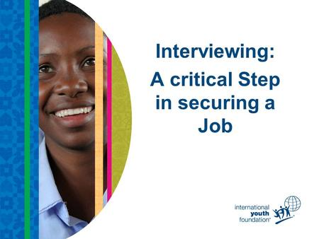 Interviewing: A critical Step in securing a Job. What is an Interview? A way to get to know each other.
