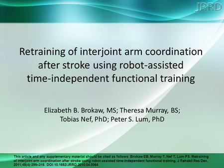 This article and any supplementary material should be cited as follows: Brokaw EB, Murray T, Nef T, Lum PS. Retraining of interjoint arm coordination after.