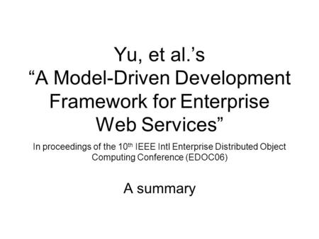 "Yu, et al.'s ""A Model-Driven Development Framework for Enterprise Web Services"" In proceedings of the 10 th IEEE Intl Enterprise Distributed Object Computing."