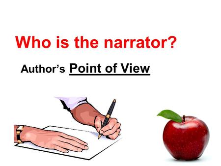 "Who is the narrator? Author's Point of View. Dialogue and Narration Dialogue = when characters speak. Narration = when the narrator speaks. ""Quotation."