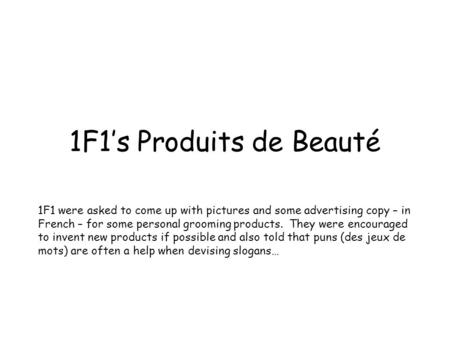 1F1's Produits de Beauté 1F1 were asked to come up with pictures and some advertising copy – in French – for some personal grooming products. They were.