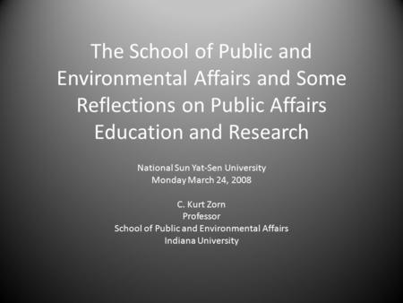 The School of Public and Environmental Affairs and Some Reflections on Public Affairs Education and Research National Sun Yat-Sen University Monday March.