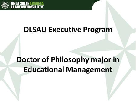 DLSAU Executive Program Doctor of Philosophy major in Educational Management.