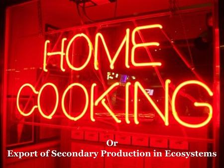 Or Export of Secondary Production in Ecosystems.