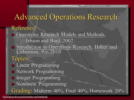 Operations Research Models and Methods Advanced Operations Research Reference: Operations Research Models and Methods, Operations Research Models and Methods,