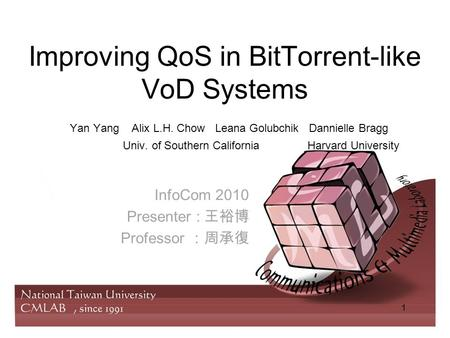 Improving QoS in BitTorrent-like VoD Systems Yan Yang Alix L.H. Chow Leana Golubchik Dannielle Bragg Univ. of Southern California Harvard University InfoCom.