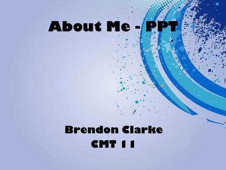 About Me - PPT Brendon Clarke CMT 11 Family I live in a family of six. I have 2 younger sisters and 1 older sister. The rest of the family consists of.