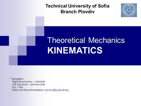 Theoretical Mechanics KINEMATICS * Navigation: Right (Down) arrow – next slide Left (Up) arrow – previous slide Esc – Exit Notes and Recommendations: