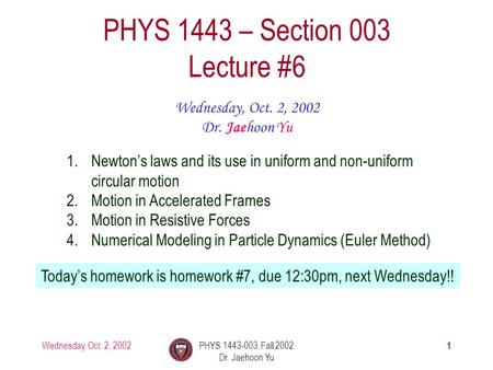 Wednesday, Oct. 2, 2002PHYS 1443-003, Fall 2002 Dr. Jaehoon Yu 1 PHYS 1443 – Section 003 Lecture #6 Wednesday, Oct. 2, 2002 Dr. Jaehoon Yu 1.Newton's laws.