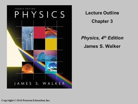 Lecture Outline Chapter 3 Physics, 4 th Edition James S. Walker Copyright © 2010 Pearson Education, Inc.