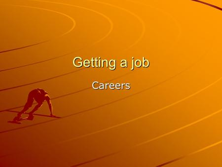 Getting a job Careers. Job lead Information about a job that is available –Networking – talking to people you know or meet about available jobs –School-to-work.
