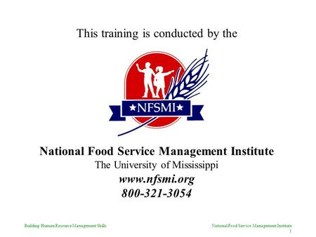 Building Human Resource Management Skills National Food Service Management Institute 1 This training is conducted by the National Food Service Management.