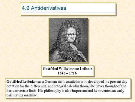 Gottfried Wilhelm von Leibniz 1646 – 1716 Gottfried Wilhelm von Leibniz 1646 – 1716 Gottfried Leibniz was a German mathematician who developed the present.