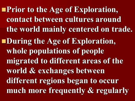Prior to the Age of Exploration, contact between cultures around the world mainly centered on trade. Prior to the Age of Exploration, contact between cultures.