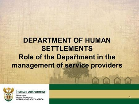 1 DEPARTMENT OF HUMAN SETTLEMENTS Role of the Department in the management of service providers.