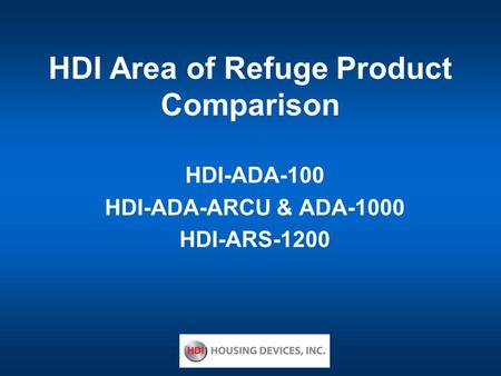 HDI Area of Refuge Product Comparison HDI-ADA-100 HDI-ADA-ARCU & ADA-1000 HDI-ARS-1200.
