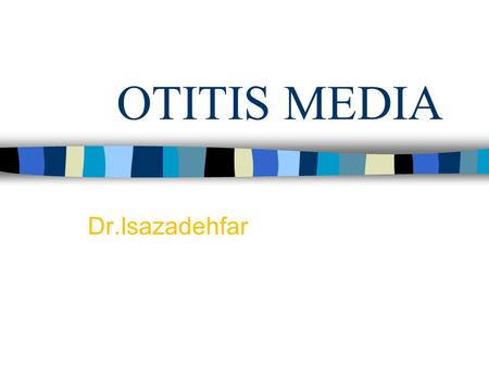 OTITIS MEDIA Dr.Isazadehfar. OTITIS MEDIA Definition: Presence of a middle ear infection Acute Otitis Media: occurrence of bacterial infection within.