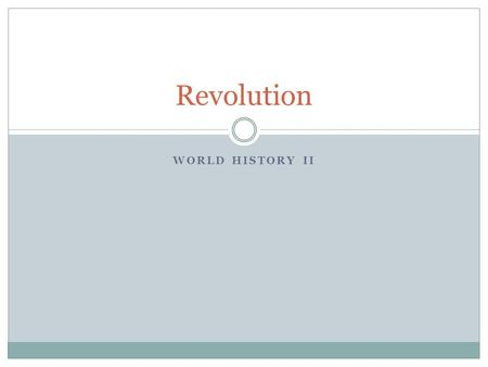 WORLD HISTORY II Revolution. What is a revolution? When people attempt to completely transform the social, economic, political and ideological features.