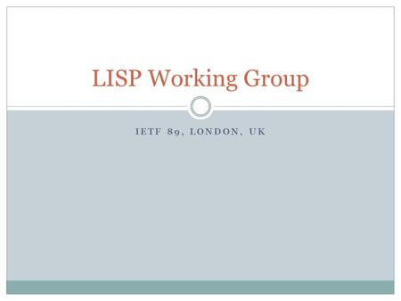 IETF 89, LONDON, UK LISP Working Group. 2 Agenda and slides:   lisp.html Audio Stream 