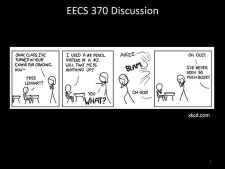 EECS 370 Discussion 1 xkcd.com. EECS 370 Discussion Topics Today: – ARM Addressing Endianness, Loading, and Storing Data – Data Layout Struct Packing.