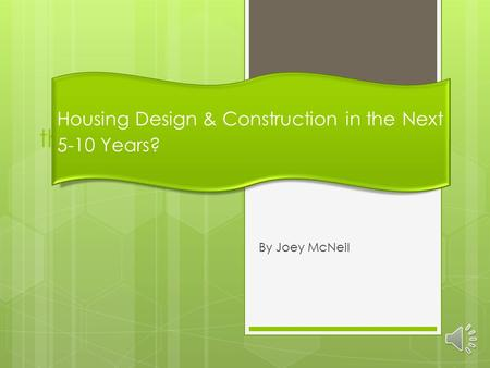 Housing Design & Construction in the Next 5-10 Years By Joey McNeil Housing Design & Construction in the Next 5-10 Years?