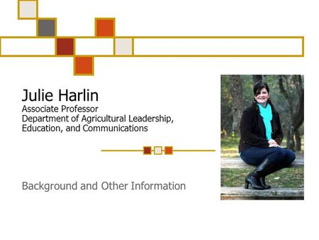 Julie Harlin Associate Professor Department of Agricultural Leadership, Education, and Communications Background and Other Information.