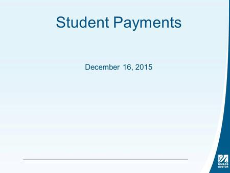 Student Payments December 16, 2015. Student Payments Timeline Information Gathering/Review of all student payments –February 2012 Document IRS regulations/Types.