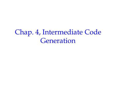 Chap. 4, Intermediate Code Generation. Compilation in a Nutshell 1 Source code (character stream) Lexical analysis Parsing Token stream Abstract syntax.