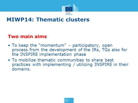 "MIWP14: Thematic clusters To keep the ""momentum"" – participatory, open process from the development of the IRs, TGs also for the INSPIRE implementation."