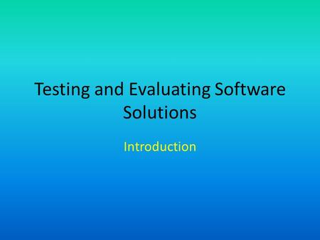 Testing and Evaluating Software Solutions Introduction.