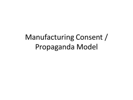 Manufacturing Consent / Propaganda Model. Brief Bio American Linguist, philosopher, cognitive scientist, logician, political commentator & social justice.