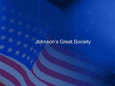 Johnson's Great Society. I. Lyndon Johnson Personality Large and intense with none of Kennedy's good looks, polish, or charm Hardworking and ambitious.